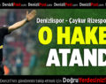Denizlispor Çaykur Rizespor Maçı'na O Hakem Atandı