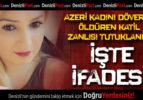 Azeri kadını döverek öldüren katil zanlısı tutuklandı