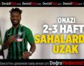 DENİZLİSPORLU FUTBOLCU ONAZİ 2-3 HAFTA SAHALARDAN UZAK