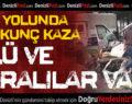 ORGANİZE YOLUNDA FECİ KAZA