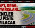 DENİZLİ'YE OTO SPORLARI YARIŞ VE DRAG PİSTİ GELİYOR