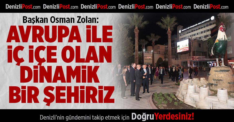 Başkan Osman Zolan: Avrupa ile iç içe olan dinamik bir şehiriz