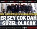 Başkan Zolan Kale'de Vatandaşlarla Buluştu
