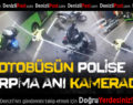 Otobüsün Polise Çarpma Anı Kamerada