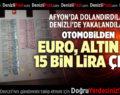 ARAÇTAN EURO, ALTIN VE 15 BİN LİRA NAKİT PARA ÇIKTI