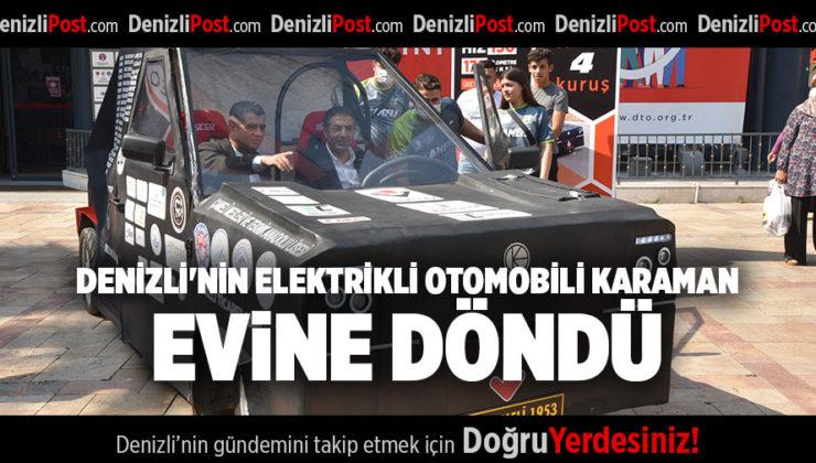 DENİZLİ'NİN ELEKTRİKLİ OTOMOBİLİ KARAMAN, EVİNE DÖNDÜ