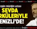 Özgün Müziğin Ustası, Sevda Türküleriyle Denizli'de!