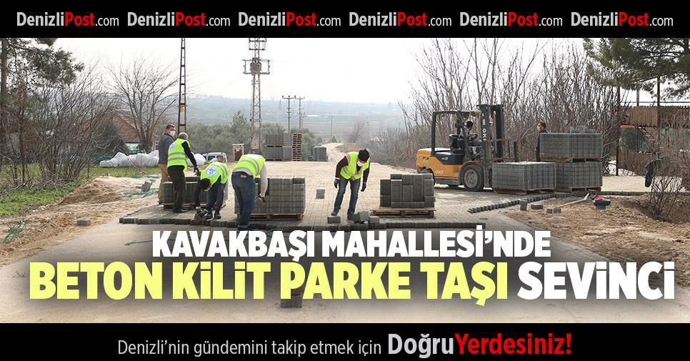 KAVAKBAŞI MAHALLESİ'NDE BETON KİLİT PARKE TAŞI SEVİNCİ