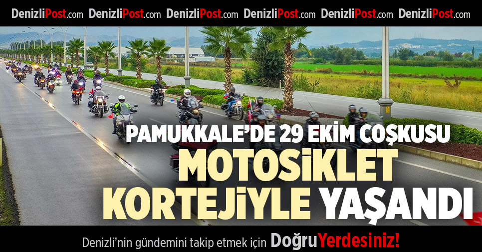PAMUKKALE'DE 29 EKİM COŞKUSU MOTOSİKLET KORTEJİYLE YAŞANDI