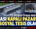 Aktepe'ye 15 Milyon Liralık Kapalı Pazaryeri ve Sosyal Tesis