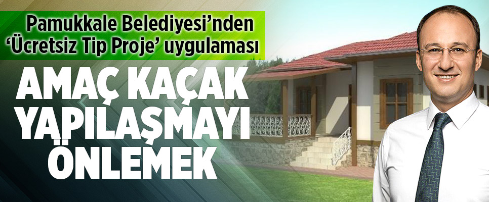 Pamukkale Belediyesi'nden 'Ücretsiz Tip Proje' Uygulaması