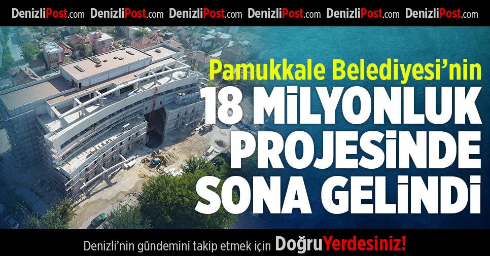 Pamukkale Belediyesi'nin 18 Milyonluk Projesinde Sona Gelindi
