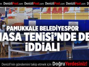 PAMUKKALE BELEDİYESPOR MASA TENİSİ'NDE DE İDDİALI