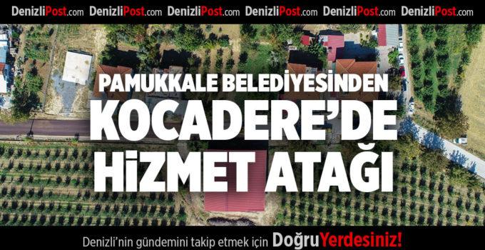 PAMUKKALE BELEDİYESİNDEN KOCADERE'DE HİZMET ATAĞI