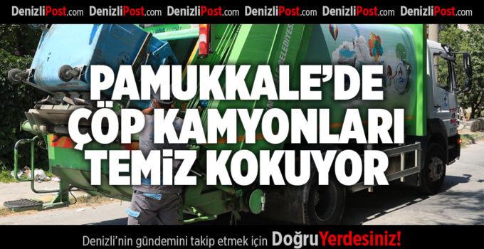 PAMUKKALE'DE ÇÖP KAMYONLARI TEMİZ KOKUYOR