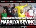 PAMUKKALE BELEDİYESİ'NDE MADALYA SEVİNCİ