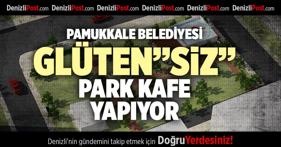 """PAMUKKALE BELEDİYESİ GLÜTEN""""SİZ"""" PARK KAFE YAPIYOR"""