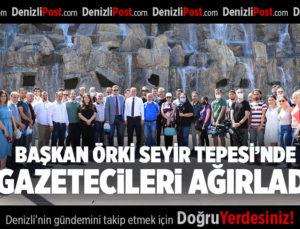 BAŞKAN ÖRKİ SEYİR TEPESİ'NDE GAZETECİLERİ AĞIRLADI