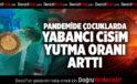 PANDEMİDE ÇOCUKLARDA YABANCI CİSİM YUTMA ORANI ARTTI