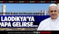 DENTUROD Başkanı Şen: Laodikya'ya Papa Gelirse….