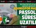 Adanaspor Maçı İçin Passolig Süresi Uzatıldı