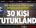 PAÜ'de 30 Kişi Tutuklandı