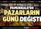 PAMUKKALE'DE PAZARLARIN GÜNÜ DEĞİŞTİ