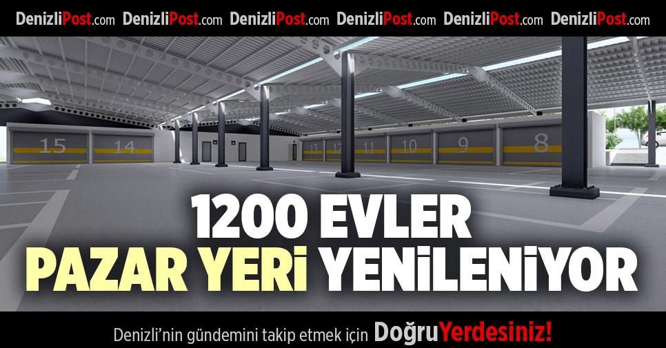 1200 EVLER PAZAR YERİ YENİLENİYOR