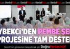 Zeybekci'den Pembe Şehir Projesine Tam Destek