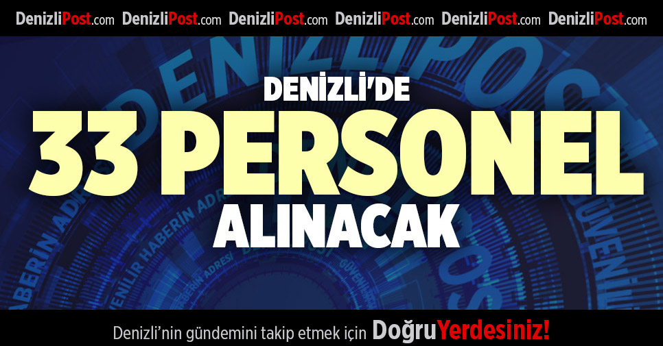 DENİZLİ'DE  33 PERSONEL ALINACAK