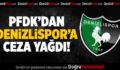 PFDK'dan Denizlispor'a Ceza Yağdı