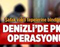 Denizli'de PKK Operasyonu
