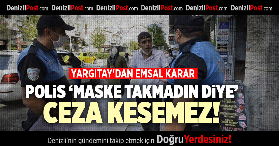 YARGITAY'DAN EMSAL KARAR POLİS 'MASKE TAKMADIN DİYE' CEZA KESEMEZ