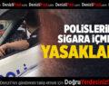 POLİSLERİN SİGARA İÇMESİ YASAKLANDI