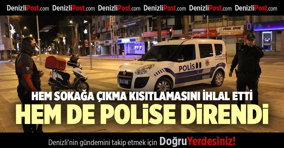 HEM SOKAĞA ÇIKMA KISITLAMASINI İHLAL ETTİ HEM DE POLİSE DİRENDİ