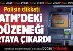 Polisin dikkati ATM'deki düzeneği ortaya çıkardı
