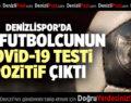 DENİZLİSPOR'DA BİR FUTBOLCUNUN COVİD-19 TESTİ POZİTİF ÇIKTI