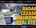 Radar Cezasını Mahkemede İptal Ettirdi