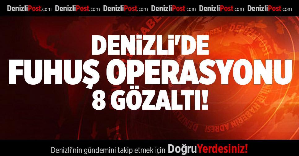DENİZLİ'DE FUHUŞ OPERASYONU 8 GÖZALTI!