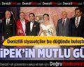 Denizlispor'un Eski Başkanı İpek'in Mutlu Günü