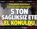 Pamukkale Belediyesi Zabıtası'ndan Sağlıksız Et Operasyonu