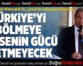 AK Partili Tin: Türkiye'yi Bölmeye Kimsenin Gücü Yetmeyecek
