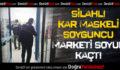 Silahlı, Kar Maskeli Soyguncu Marketi Soyup Kaçtı
