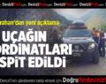 'UÇAĞIN KOORDİNATLARI TESPİT EDİLDİ'