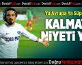 "Denizlisporlu Niyaz: ""Ya Avrupa ya Süper Lig"""