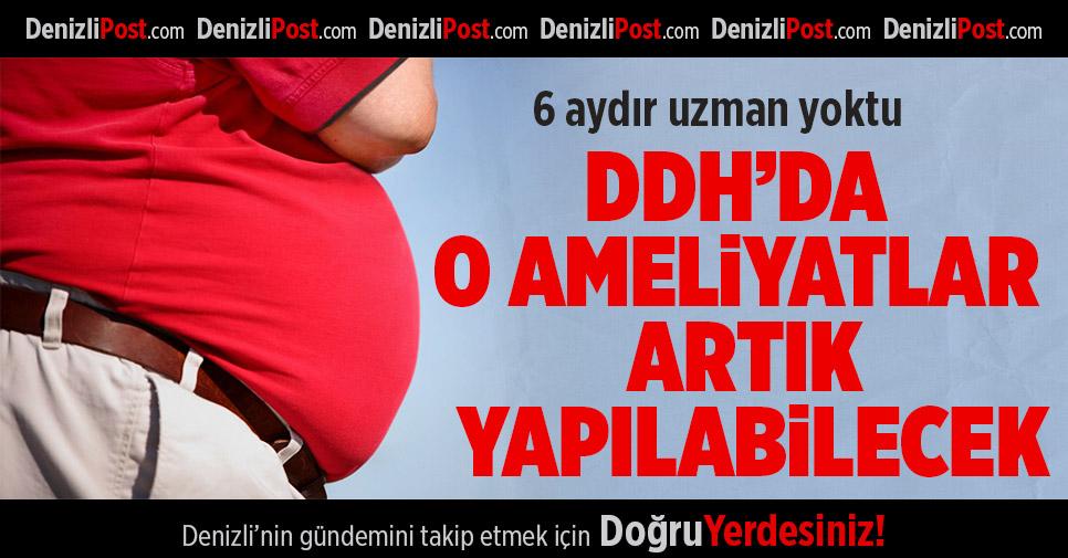 DDH'da O Ameliyatlar Artık Yapılabilecek