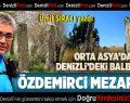 Denizli'deki Balballar: Özdemirci Mezarlığı