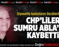 CHP'lilerin Sumru Ablası Vefat Etti