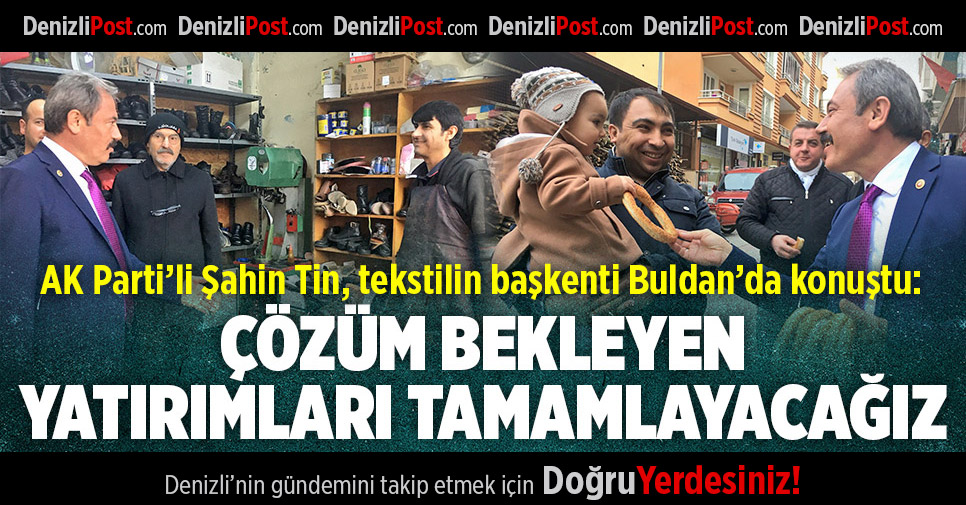 AK Parti Milletvekili Şahin Tin, tekstilin başkenti Buldan'da konuştu