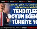 AK Parti'li Şahin Tin, Güney ziyaretinde gündemi değerlendirdi